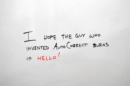 I hope the guy who invented AutoCorrect, burns in Hello!